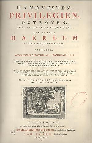 Handvesten, Privilegien, Octroyen, Vry- En Gerechtigheden, Aan De Stad Haerlem En Haare Burgers ...