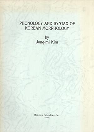 Phonology and Syntax of Korean Morphology: Jong-mi Kim