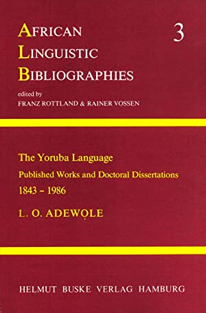 The Yoruba language: Published works and doctoral dissertations, 1843-1986 (African linguistic ...