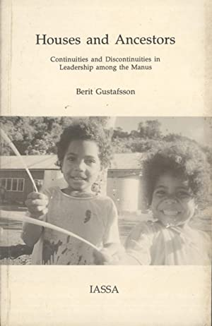 Houses and ancestors: Continuities and discontinuities in leadership among the Manus: Gustafsson, ...