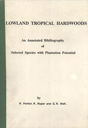 Lowland Tropical Hardwoods: An Annotated Bibliography of Selected Species with Plantation Potential...