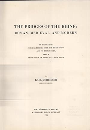 The Bridges of the Rhine: Roman, Medieval, and Modern; an Account of Notable Bridges Over the River...