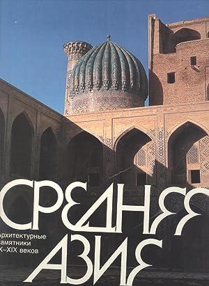 Srednyaya Aziya: Arkhitekturnyye Pamyatniki, IX-XIX Vekov [Central Asia: Architectural Monuments, ...
