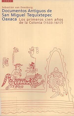 Documentos Antiguos de San Miguel Tequixtepec, Oaxaca: Los Primeros Cien Años de la Colonia,...