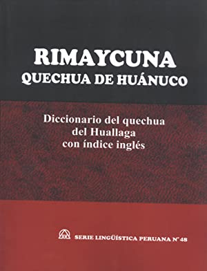 Rimaycuna Quechua de Huánuco: Diccionario del Quechua del Huallaga con Índice Ingl&...