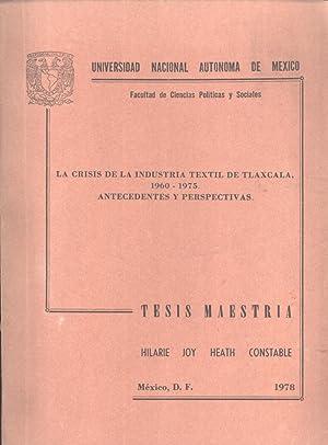La Crisis de la Industria Textil de Tlaxcala, 1960-1978: Antecentes y Perspectivas: Hilarie Joy ...