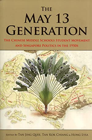 The May 13 Generation: The Chinese Middle Schools Student Movement and Singapore Politics in the ...