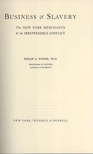 Business & Slavery: The New York Merchants & the Irrepressible Conflict: Philip S. Foner