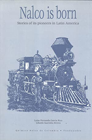 Nalco Is Born: Stories of Its Pioneers in Latin America: Luisa Fernanda Garc�a Rico; Libardo ...