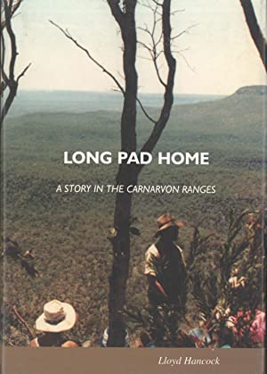 Long Pad Home: A Story In the Carnarvon Ranges: Lloyd Hancock