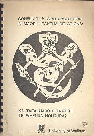 Conflict and Collaboration in Maori-Pakeha Relations: Ka Taea Anoo e Taatou te Whenua Houkura? (...