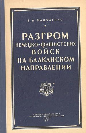 Razgrom Nemetsko-Fashistskikh Voysk na Balkanskom Napravlenii [The Defeat of Nazi Troops in the ...