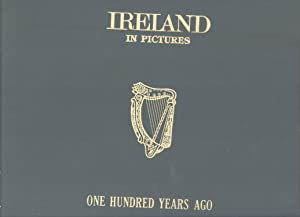 Ireland in Pictures: One Hundred Years Ago; a Grand Collection of Over 400 Magnificent Photographs ...