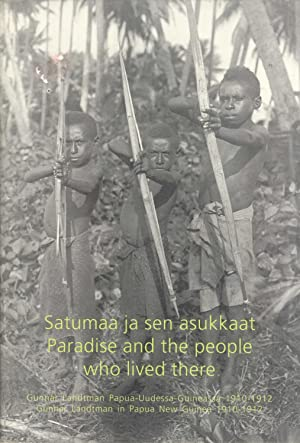 Paradise and the People Who Lived There: Gunnar Landtman in Papua New Guinea 1910-1912 / ...