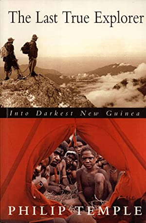 The Last True Explorer: Into Darkest New Guinea: Temple, Philip