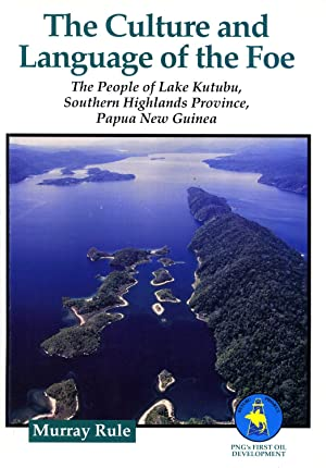 The Culture and Language of the Foe: The People of Lake Kutubu, Southern Highlands Province, Papua ...