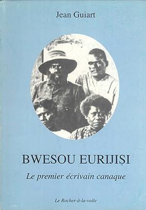 Bwesou Eurijisi: Le Premier Écrivain Canaque (Cahiers pour l'intelligence du temps pr&...