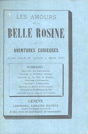Les Amours de la Belle Rosine: Aventures Curieuses d'une Fille de Quinze à Seize Ans: ...