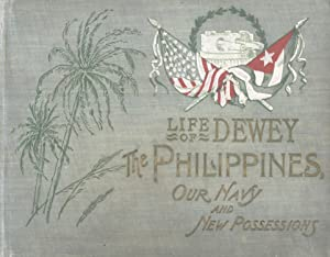 The Life of Dewey, the Philippines, Our Navy and New Possessions: William Jordan Seawright (author,...