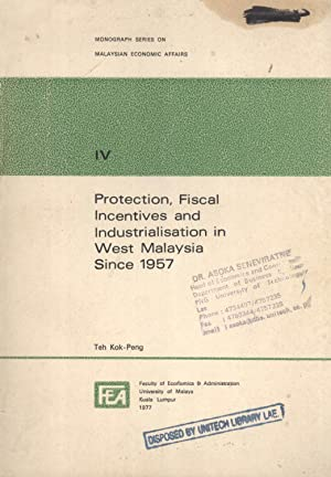 Protection, Fiscal Incentives, and Industrialisation in West Malaysia Since 1957 (Monograph Series ...