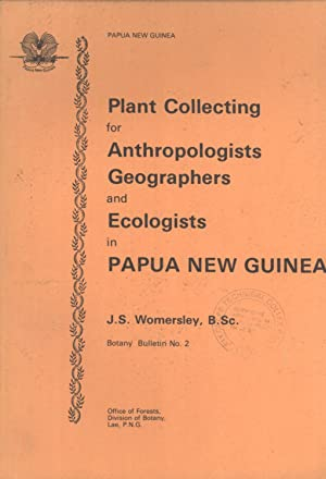Plant Collecting for Anthropologists, Geographers, and Ecologists in New Guinea (Papua New Guinea ...