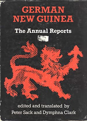 German New Guinea: The Annual Reports: Peter Sack & Dymphna Clark (editors & translators)