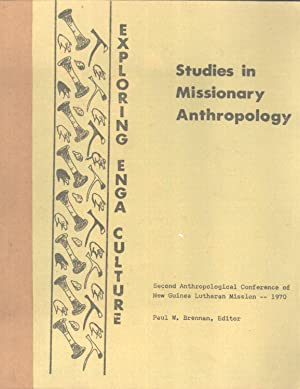 Exploring Enga Culture: Studies in Missionary Anthropology (Second Anthropological Converence of ...