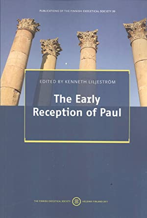 The Early Reception of Paul (Publications of the The Finnish Exegitical Society, 99): Kenneth ...