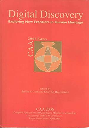 Digital Discovery: Exploring New Frontiers in Human Heritage: CAA 2006, Computer Applications and ...