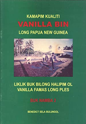 Kamapim Kualiti Vanilla Bin long Papua New: Benedict Sela Bulongol