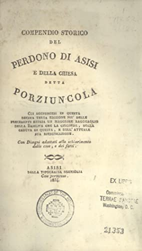 Compendio Storico del Perdono di Asisi e della Chiesa detta Porziuncola: Cui Aggiungesi in Questa ...