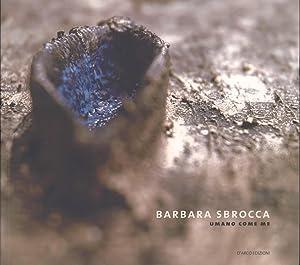 Barbara Sbrocca: Umano Como Me, Antologia di Pittoscultura e Poesia: Barbara Sbrocca (author, ...