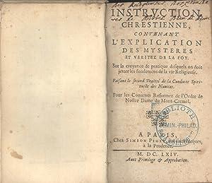 Instruction Chrestienne, Contenant l'Explication des Mysteres et Veritez de la Foy, Sur la ...