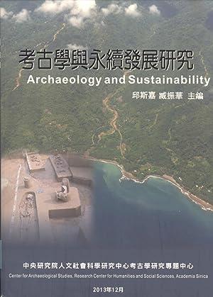 Kao gu xue yu yong xu fa zhan yan jiu = Archaeology and Sustainability: Scarlett Chiu & Cheng-hwa ...