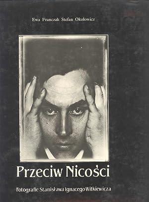Przeciw Nicosci: Fotografie Stanislawa Ignacego Witkiewicza = Against Nothingness Stanislawa ...