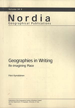 Geographies in Writing: Re-Imagining Place (Nordia geographical publications, 34:3): P�ivi ...