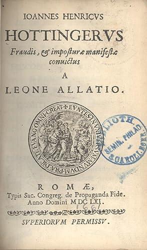 Ioannes Henricus Hottingerus: Fraudis et Imposturæ Manifestæ Convictus: Leone Allacci; ...