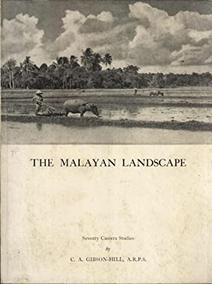 The Malayan Landscape: Seventy Camera Studies: C. A. Gibson-Hill