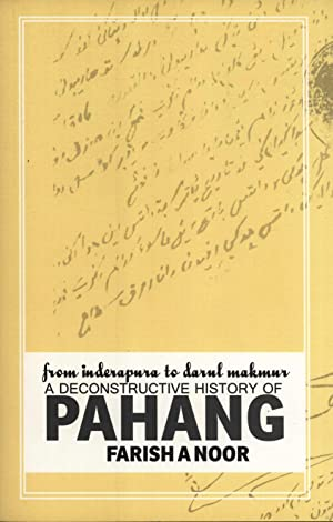 From Inderapura to Darul Makmur: A Deconstructive: Farish A Noor