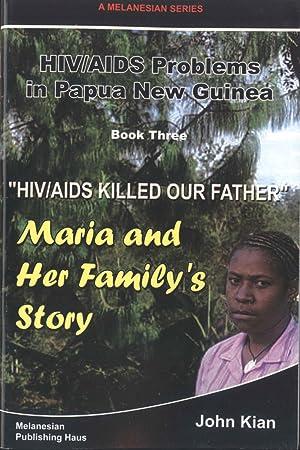 HIV/AIDS Killed our Father: Maria and the: John Kian