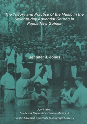 The Theory and Practice of the Music in the Seventh-day Adventist Church in Papua New Guinea: ...