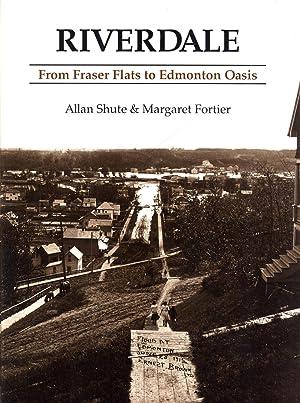 Riverdale: From Fraser Flats to Edmonton Oasis: Allan Shute, Margaret Fortier