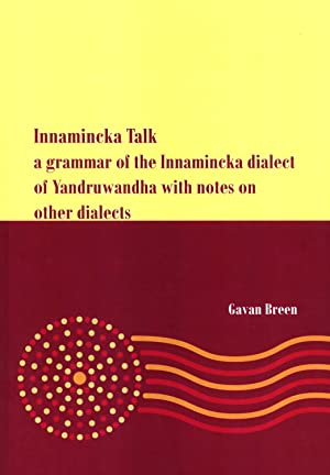 Innamincka Talk: A Grammar of the Innamincka Dialect of Yandruwandha with Notes on Other Dialects: ...