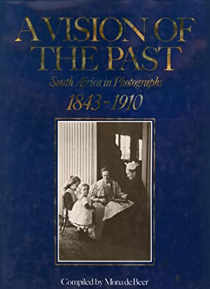 A vision of the past: South Africa in photographs, 1843-1910: De Beer, Mona, and Johnson Barker, ...