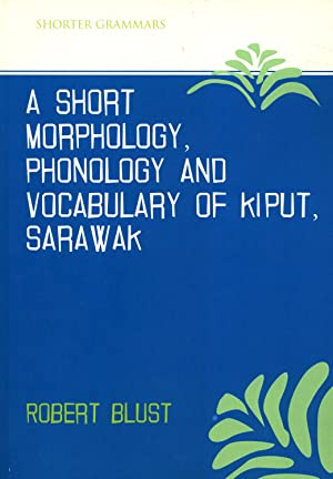 A Short Morphology, Phonology and Vocabulary of Kiput, Sarawak: Blust, R A