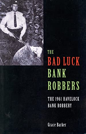 The Bad Luck Bank Robbers: The 1961 Havelock Bank Robbery: Grace Barker