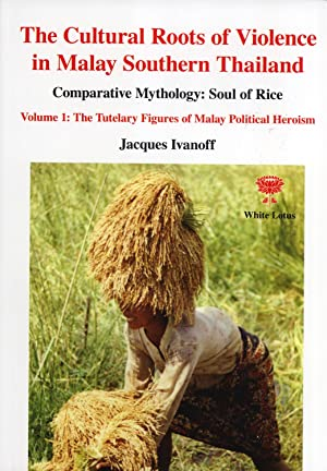 The Cultural Roots of Violence in Malay Southern Thailand, Comparative Mythology: Soul of Rice. ...