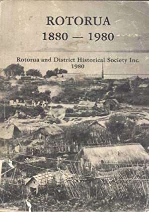 Rotorua 1880-1980: Don Stafford, Roger Steele, Joan Boyd (editors)