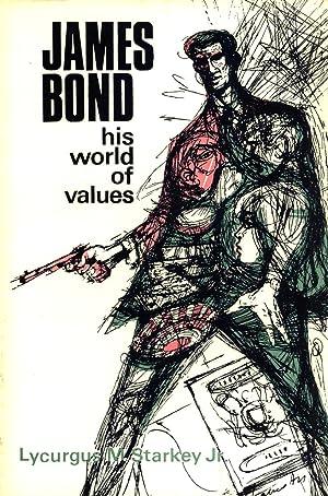 James Bond: his world of values: Lycurgus M. Starkey,