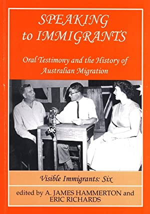 Speaking to Immigrants: Oral Testimony and the History of Australian Migration: Hammerton, A. James...